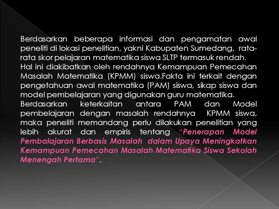 Berdasarkan beberapa informasi dan pengamatan awal peneliti di lokasi penelitian, yakni Kabupaten Sumedang, rata- rata skor pelajaran matematika siswa SLTP termasuk rendah.