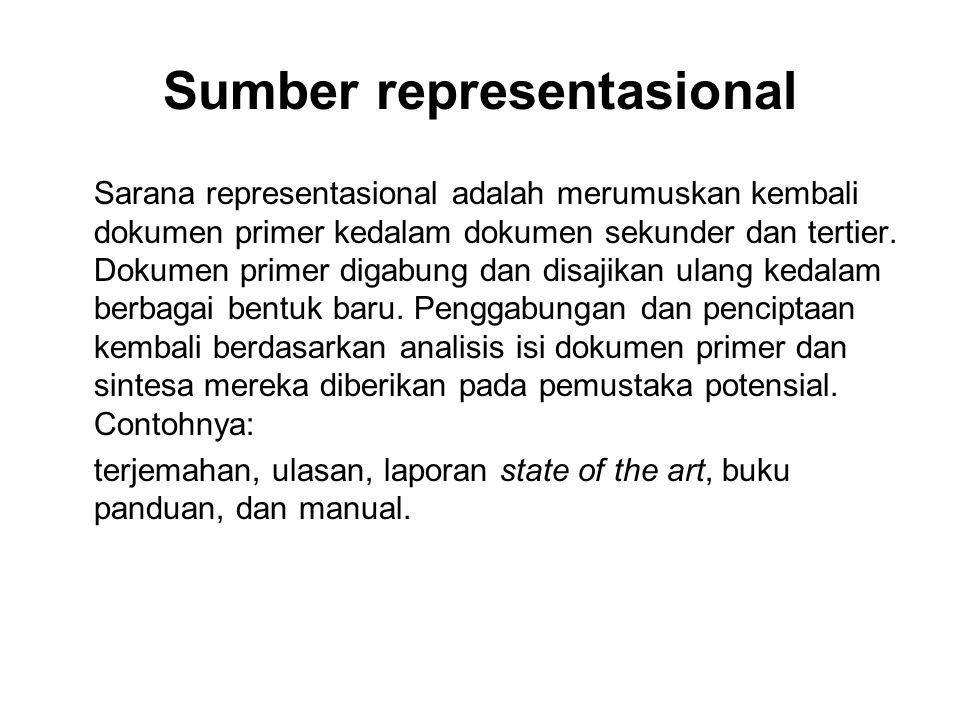 Sumber representasional Sarana representasional adalah merumuskan kembali dokumen primer kedalam dokumen sekunder dan tertier. Dokumen primer digabung