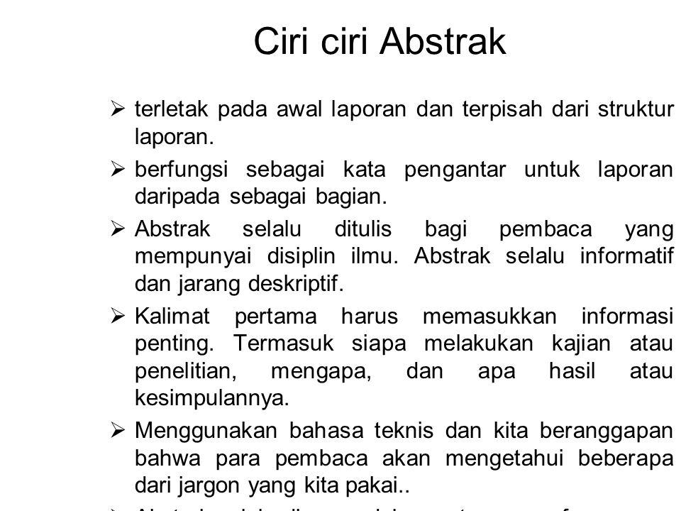 Ciri ciri Abstrak  terletak pada awal laporan dan terpisah dari struktur laporan.  berfungsi sebagai kata pengantar untuk laporan daripada sebagai b