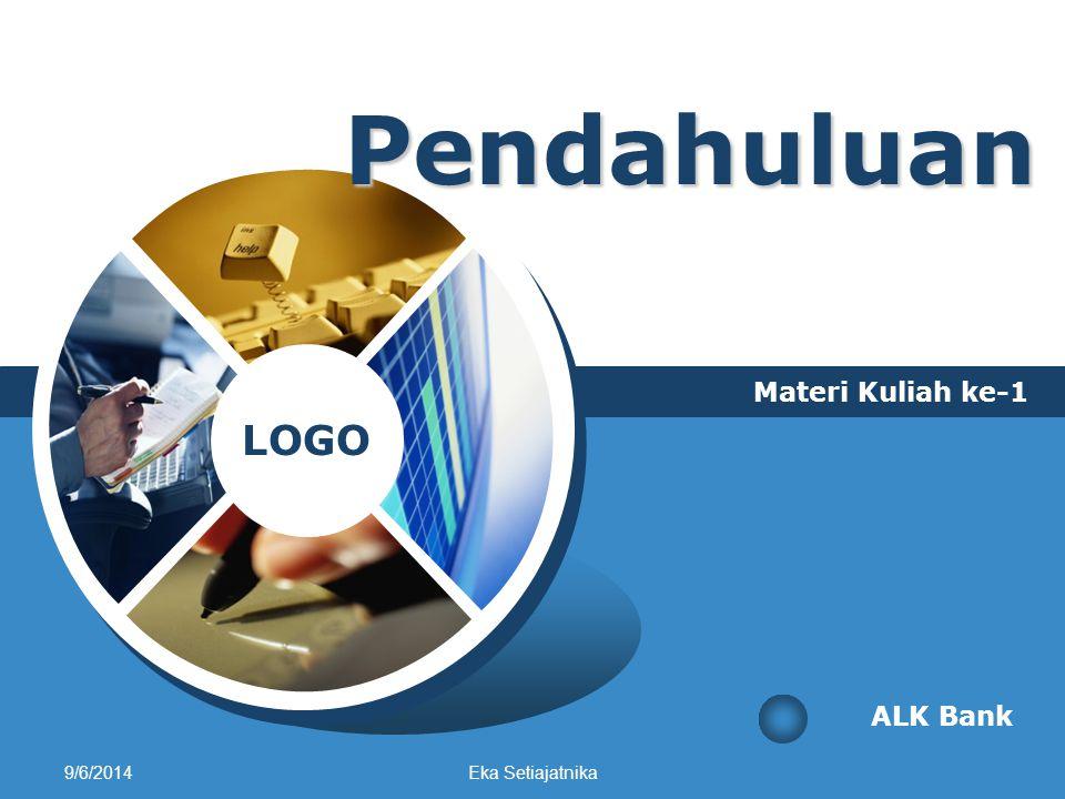 LOGO Pendahuluan Materi Kuliah ke-1 ALK Bank 9/6/2014Eka Setiajatnika