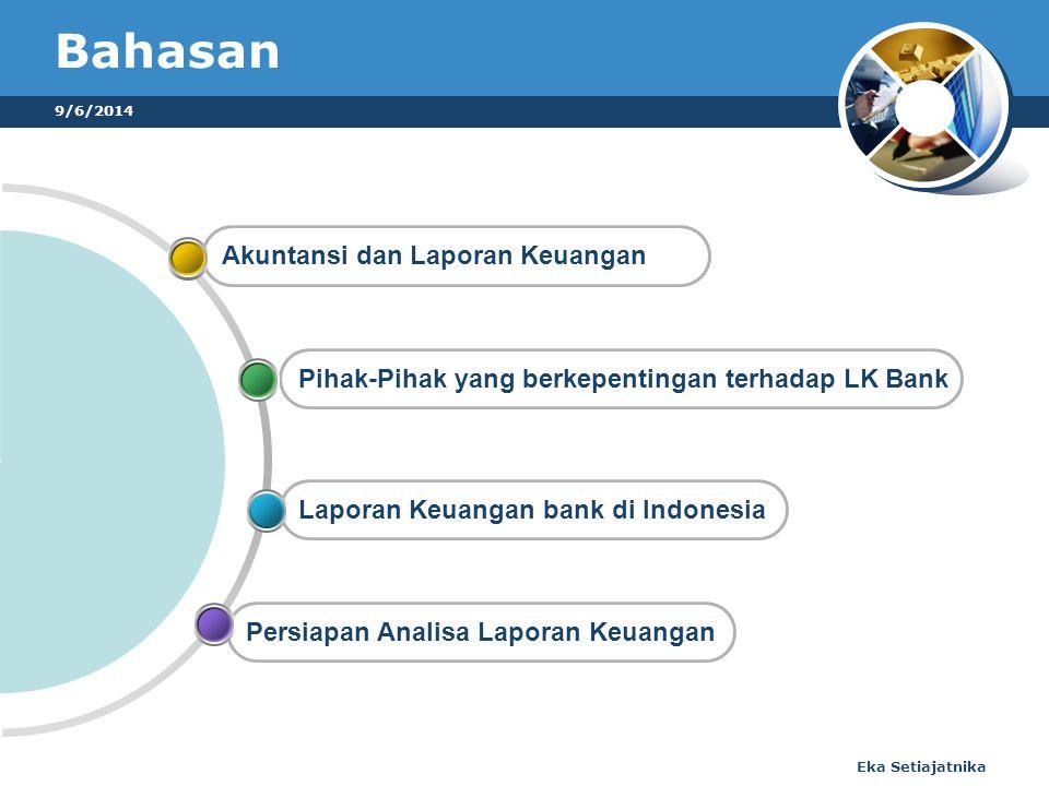 9/6/2014 Eka Setiajatnika Bahasan Persiapan Analisa Laporan Keuangan Laporan Keuangan bank di Indonesia Pihak-Pihak yang berkepentingan terhadap LK Bank Akuntansi dan Laporan Keuangan