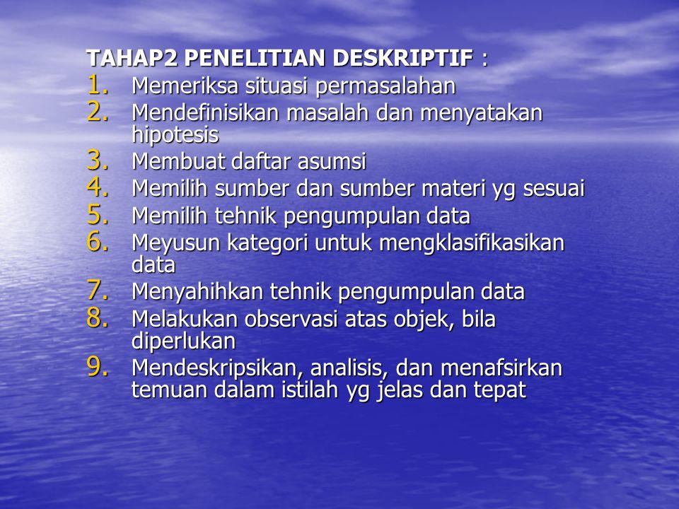 TAHAP2 PENELITIAN DESKRIPTIF : 1.Memeriksa situasi permasalahan 2.