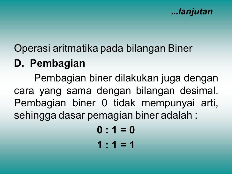 Operasi aritmatika pada bilangan Biner D. Pembagian Pembagian biner dilakukan juga dengan cara yang sama dengan bilangan desimal. Pembagian biner 0 ti
