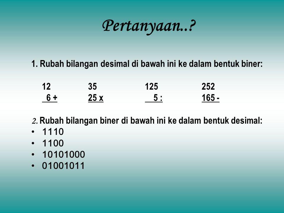 Pertanyaan..? 1. Rubah bilangan desimal di bawah ini ke dalam bentuk biner: 1235125252 6 +25 x 5 :165 - 2. Rubah bilangan biner di bawah ini ke dalam