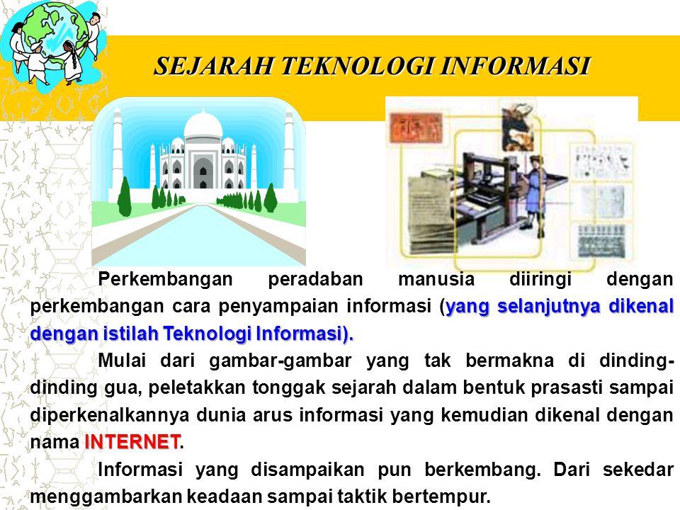 SEJARAH TEKNOLOGI INFORMASI yang selanjutnya dikenal dengan istilah Teknologi Informasi). Perkembangan peradaban manusia diiringi dengan perkembangan