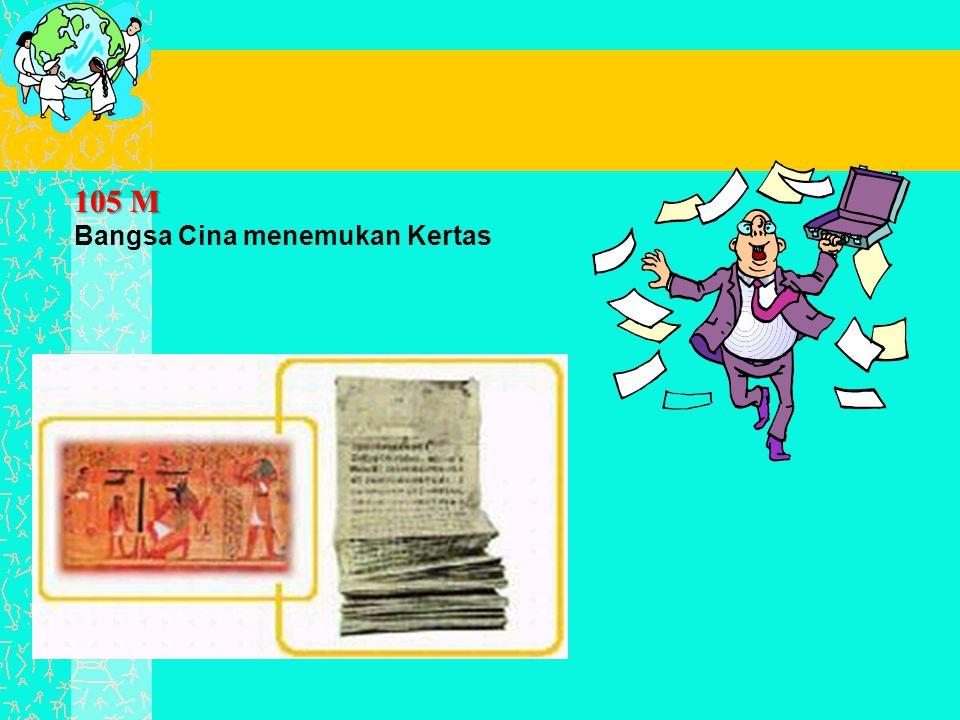 105 M 105 M Bangsa Cina menemukan Kertas
