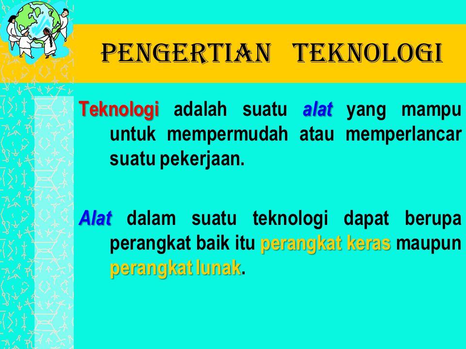 Pengertian Teknologi Teknologi alat Teknologi adalah suatu alat yang mampu untuk mempermudah atau memperlancar suatu pekerjaan. Alat perangkat keras p
