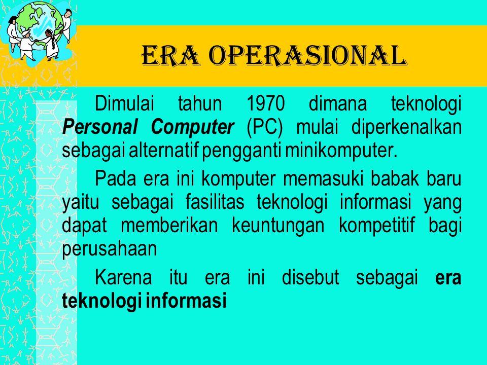 Era operasional Dimulai tahun 1970 dimana teknologi Personal Computer (PC) mulai diperkenalkan sebagai alternatif pengganti minikomputer. Pada era ini