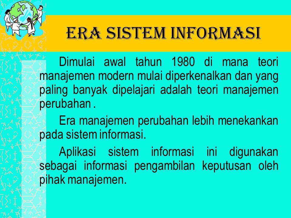 Era sistem informasi Dimulai awal tahun 1980 di mana teori manajemen modern mulai diperkenalkan dan yang paling banyak dipelajari adalah teori manajem