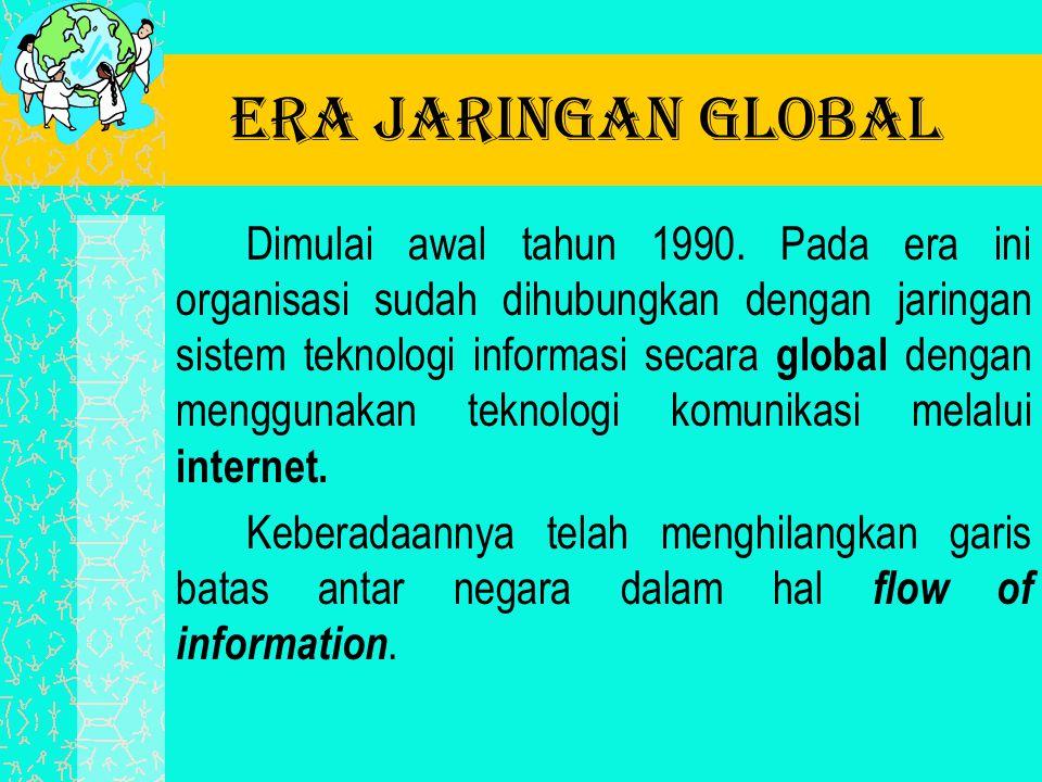 Era jaringan global Dimulai awal tahun 1990. Pada era ini organisasi sudah dihubungkan dengan jaringan sistem teknologi informasi secara global dengan