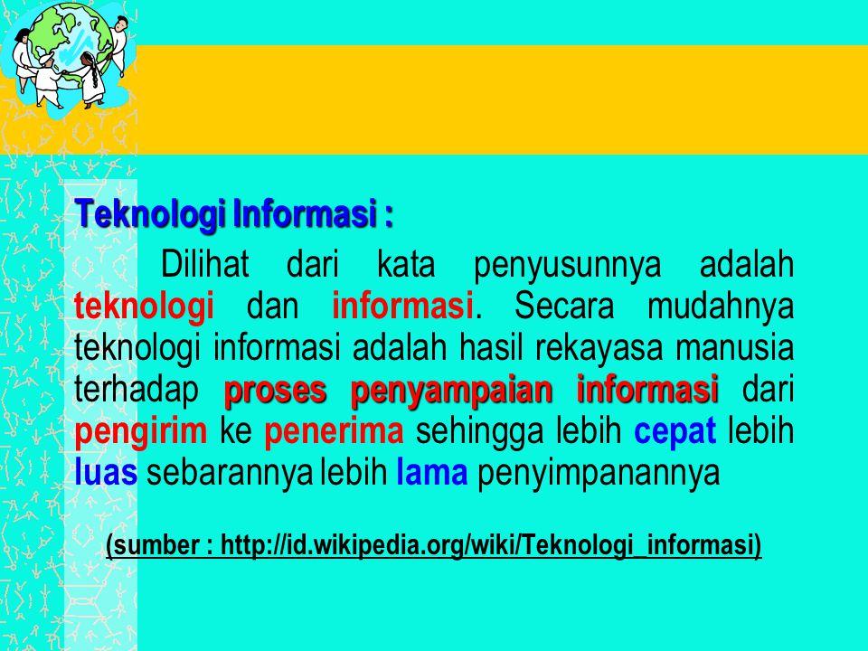 Teknologi Informasi : proses penyampaian informasi Dilihat dari kata penyusunnya adalah teknologi dan informasi. Secara mudahnya teknologi informasi a