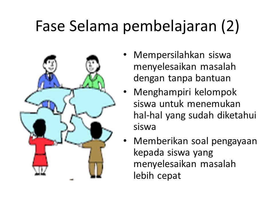 Fase Selama pembelajaran (2) Mempersilahkan siswa menyelesaikan masalah dengan tanpa bantuan Menghampiri kelompok siswa untuk menemukan hal-hal yang s