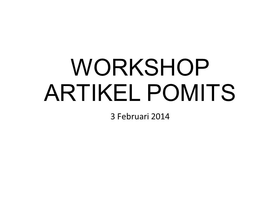 WORKSHOP ARTIKEL POMITS 3 Februari 2014