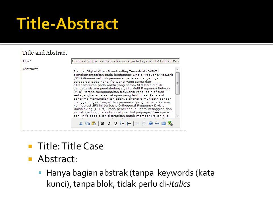  Title: Title Case  Abstract:  Hanya bagian abstrak (tanpa keywords (kata kunci), tanpa blok, tidak perlu di-italics