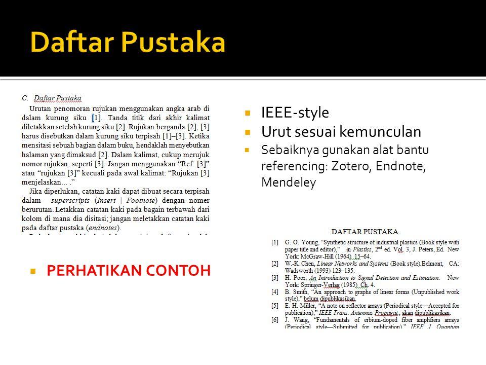  IEEE-style  Urut sesuai kemunculan  Sebaiknya gunakan alat bantu referencing: Zotero, Endnote, Mendeley  PERHATIKAN CONTOH