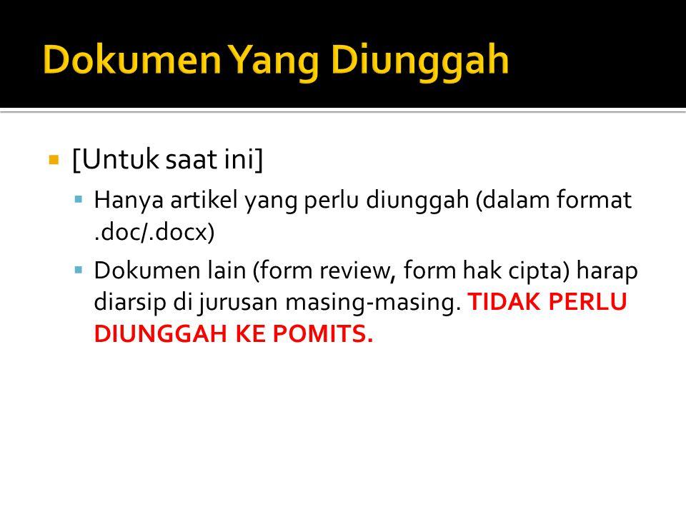  [Untuk saat ini]  Hanya artikel yang perlu diunggah (dalam format.doc/.docx)  Dokumen lain (form review, form hak cipta) harap diarsip di jurusan masing-masing.