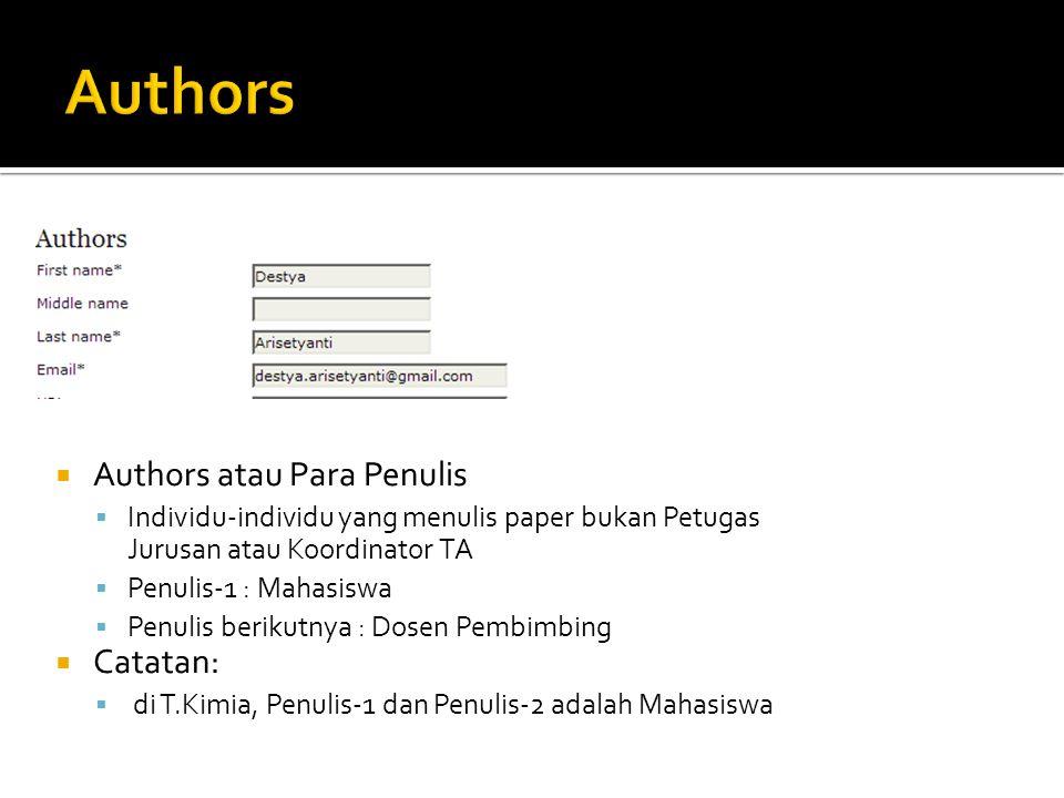  Authors atau Para Penulis  Individu-individu yang menulis paper bukan Petugas Jurusan atau Koordinator TA  Penulis-1 : Mahasiswa  Penulis berikutnya : Dosen Pembimbing  Catatan:  di T.Kimia, Penulis-1 dan Penulis-2 adalah Mahasiswa