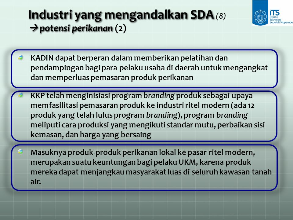 Industri yang mengandalkan SDA  potensi perikanan Industri yang mengandalkan SDA (8)  potensi perikanan (2) KADIN dapat berperan dalam memberikan pe