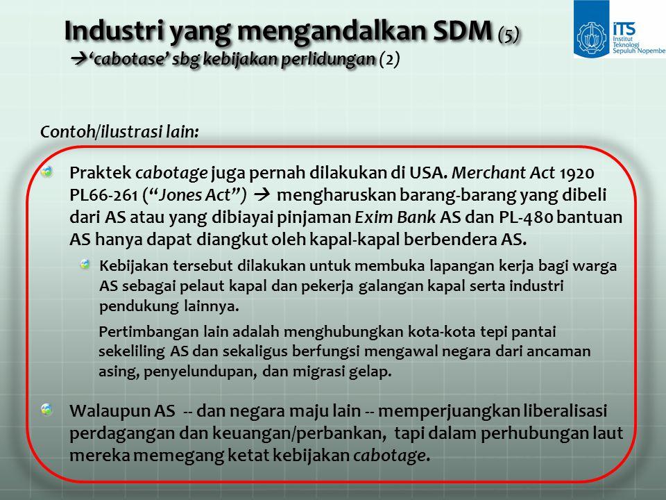 """Contoh/ilustrasi lain: Praktek cabotage juga pernah dilakukan di USA. Merchant Act 1920 PL66-261 (""""Jones Act"""")  mengharuskan barang-barang yang dibel"""