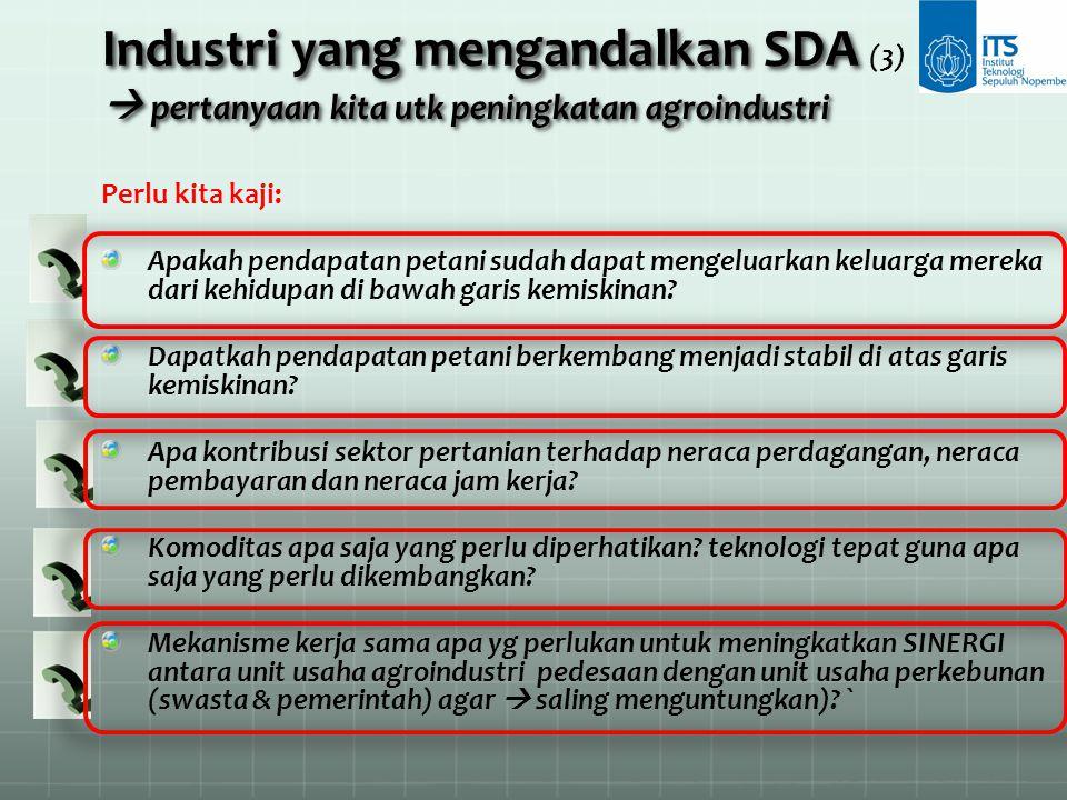Industri yang mengandalkan SDA  pertanyaan kita utk peningkatan agroindustri Industri yang mengandalkan SDA (3)  pertanyaan kita utk peningkatan agr