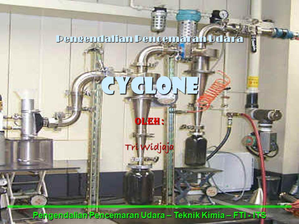 Pengendalian Pencemaran Udara CYCLONE Oleh : Tri Widjaja Pengendalian Pencemaran Udara – Teknik Kimia – FTI - ITS