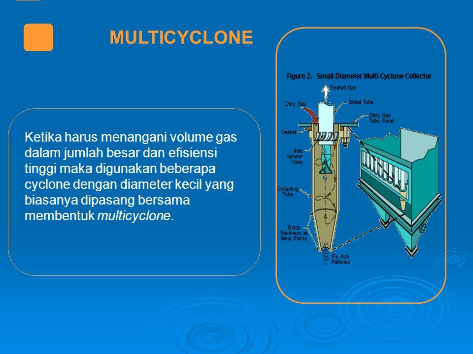 MULTICYCLONE Ketika harus menangani volume gas dalam jumlah besar dan efisiensi tinggi maka digunakan beberapa cyclone dengan diameter kecil yang bias