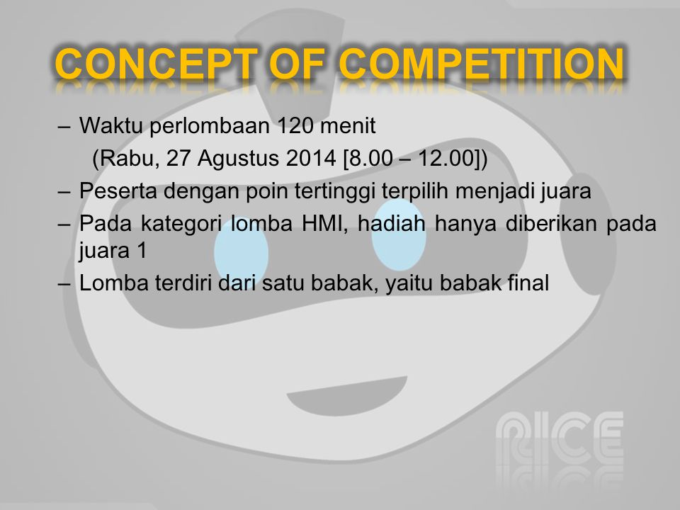 – Waktu perlombaan 120 menit (Rabu, 27 Agustus 2014 [8.00 – 12.00]) – Peserta dengan poin tertinggi terpilih menjadi juara – Pada kategori lomba HMI, hadiah hanya diberikan pada juara 1 – Lomba terdiri dari satu babak, yaitu babak final