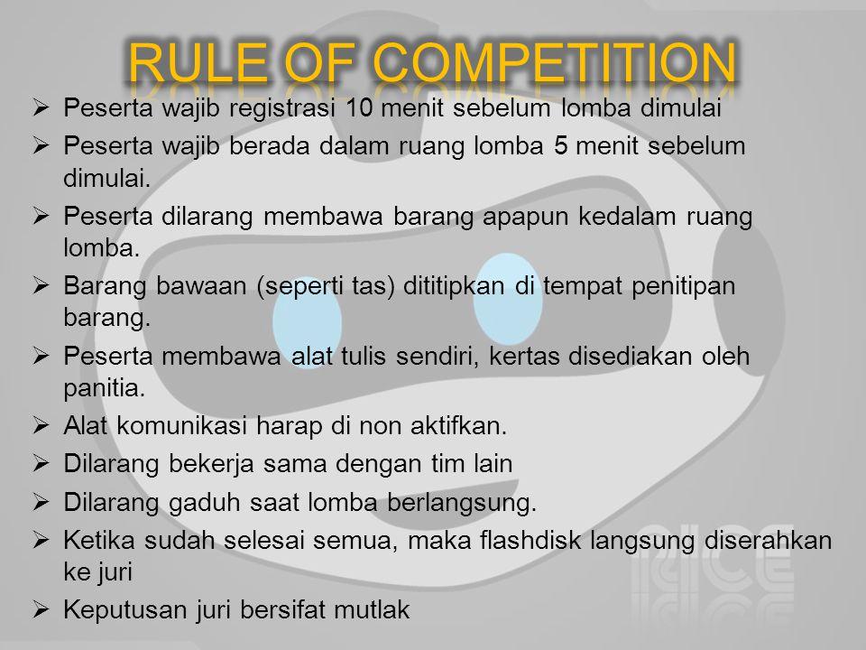  Peserta wajib registrasi 10 menit sebelum lomba dimulai  Peserta wajib berada dalam ruang lomba 5 menit sebelum dimulai.
