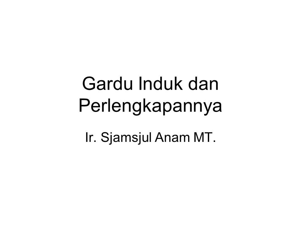 Gardu Induk dan Perlengkapannya Ir. Sjamsjul Anam MT.