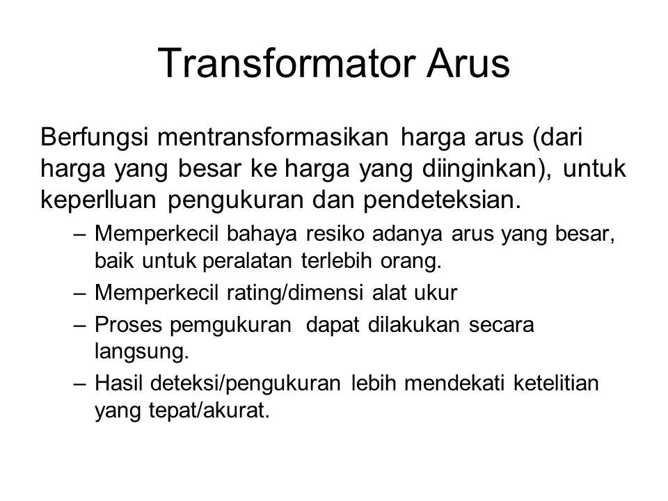 Transformator Arus Berfungsi mentransformasikan harga arus (dari harga yang besar ke harga yang diinginkan), untuk keperlluan pengukuran dan pendeteks