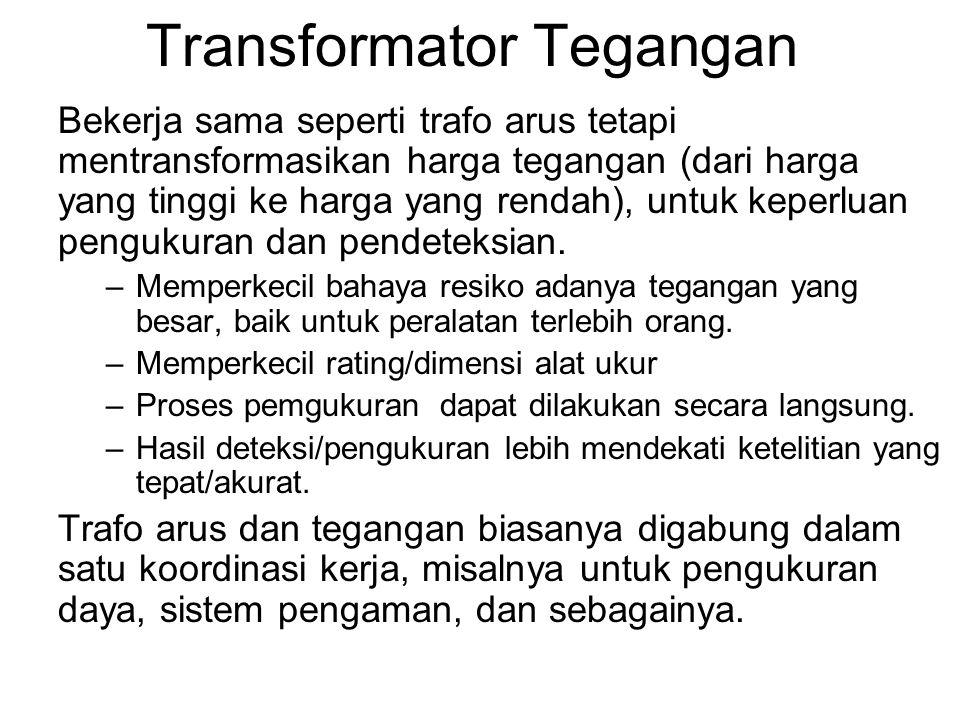 Transformator Tegangan Bekerja sama seperti trafo arus tetapi mentransformasikan harga tegangan (dari harga yang tinggi ke harga yang rendah), untuk k