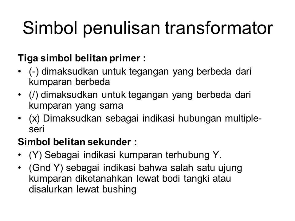 Simbol penulisan transformator Tiga simbol belitan primer : (-) dimaksudkan untuk tegangan yang berbeda dari kumparan berbeda (/) dimaksudkan untuk te