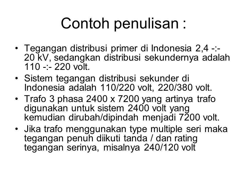 Contoh penulisan : Tegangan distribusi primer di Indonesia 2,4 -:- 20 kV, sedangkan distribusi sekundernya adalah 110 -:- 220 volt. Sistem tegangan di