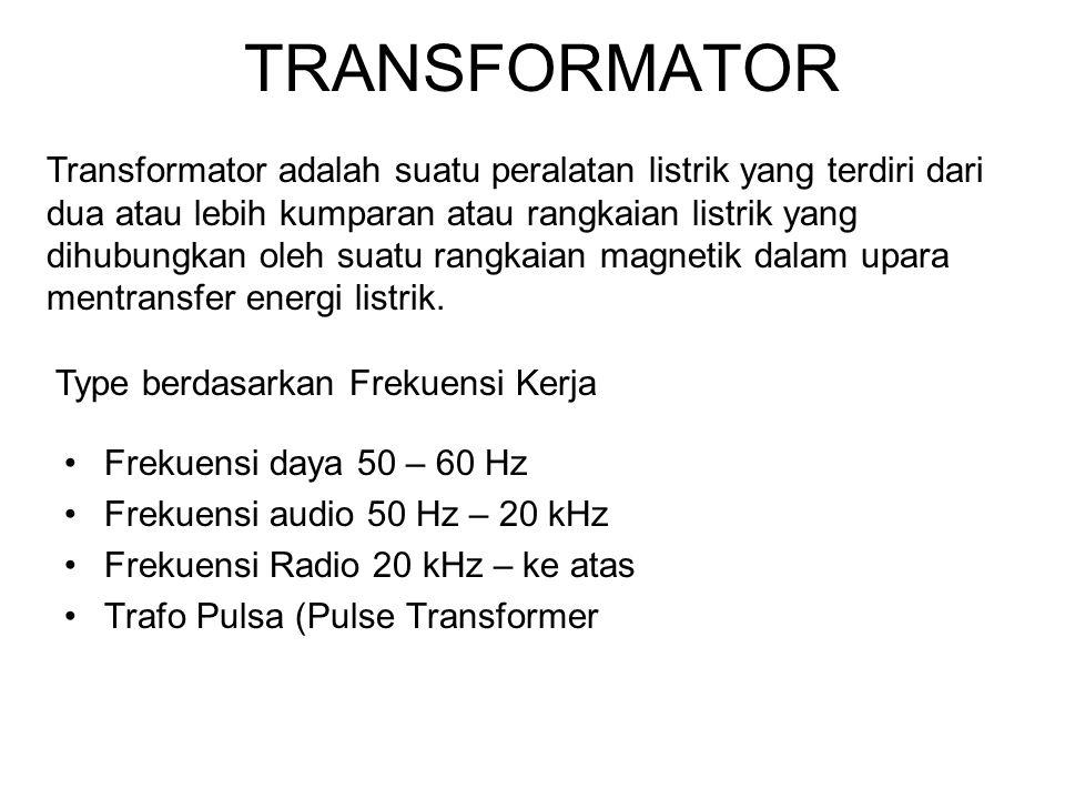 TRANSFORMATOR Frekuensi daya 50 – 60 Hz Frekuensi audio 50 Hz – 20 kHz Frekuensi Radio 20 kHz – ke atas Trafo Pulsa (Pulse Transformer Transformator a