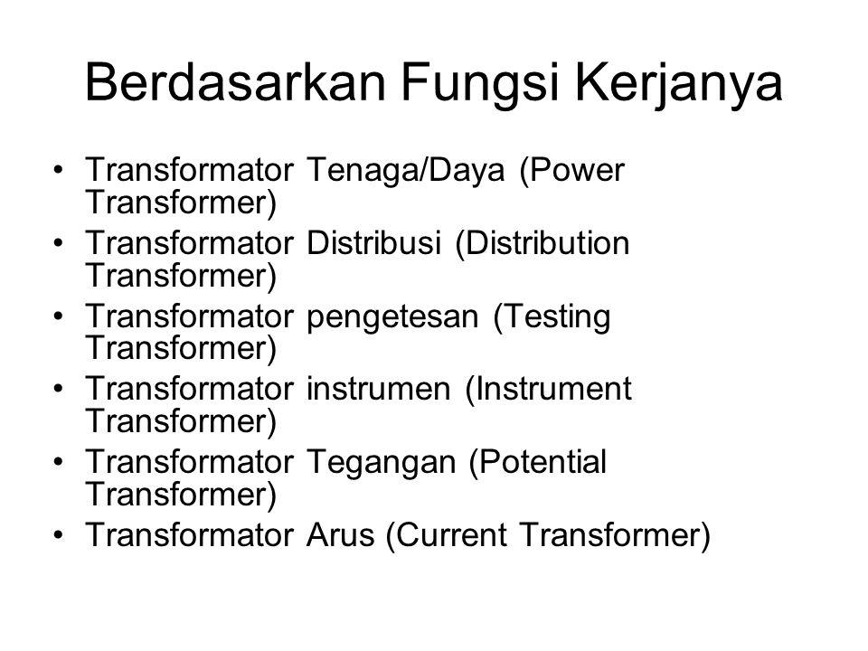 Berdasarkan Fungsi Kerjanya Transformator Tenaga/Daya (Power Transformer) Transformator Distribusi (Distribution Transformer) Transformator pengetesan