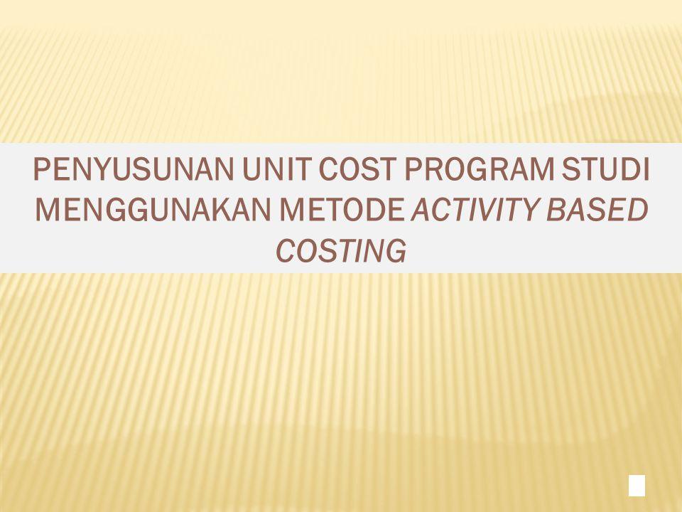 PENYUSUNAN UNIT COST PROGRAM STUDI MENGGUNAKAN METODE ACTIVITY BASED COSTING 1