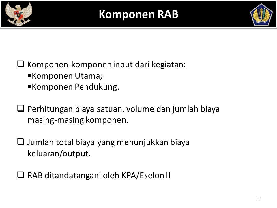 POKOK BAHASAN 16 Komponen RAB  Komponen-komponen input dari kegiatan:  Komponen Utama;  Komponen Pendukung.  Perhitungan biaya satuan, volume dan
