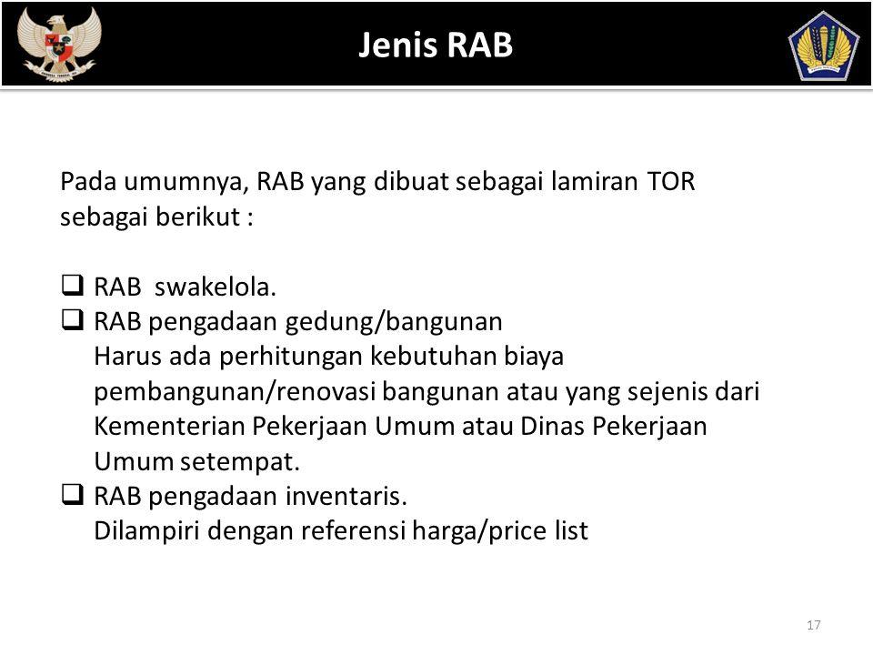 POKOK BAHASAN 17 Jenis RAB Pada umumnya, RAB yang dibuat sebagai lamiran TOR sebagai berikut :  RAB swakelola.  RAB pengadaan gedung/bangunan Harus