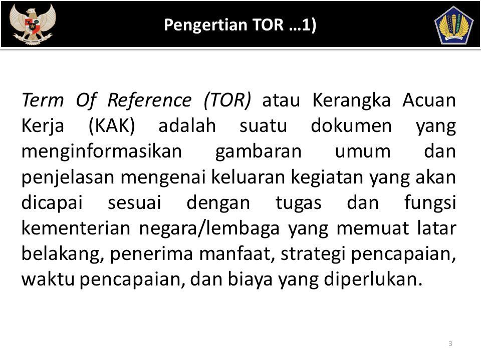 POKOK BAHASAN 3 Pengertian TOR …1) Term Of Reference (TOR) atau Kerangka Acuan Kerja (KAK) adalah suatu dokumen yang menginformasikan gambaran umum da