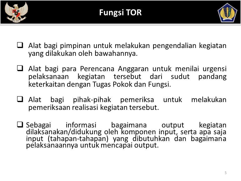 POKOK BAHASAN 5 Fungsi TOR  Alat bagi pimpinan untuk melakukan pengendalian kegiatan yang dilakukan oleh bawahannya.  Alat bagi para Perencana Angga
