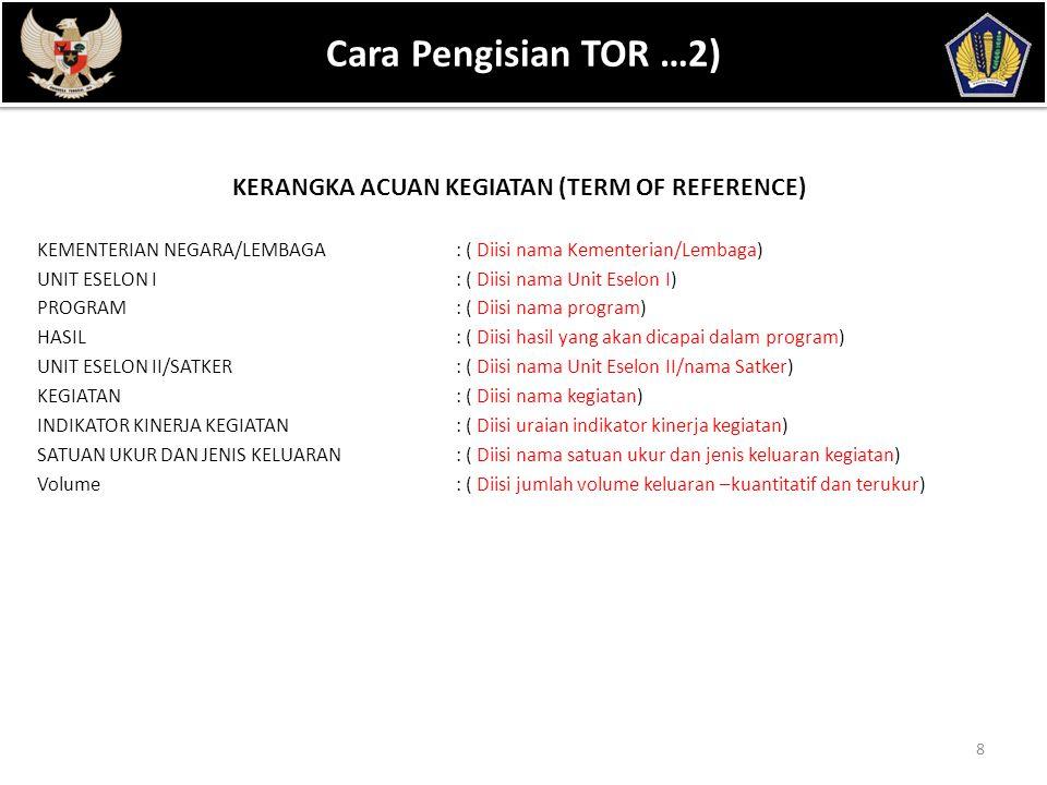 POKOK BAHASAN 8 Cara Pengisian TOR …2) KERANGKA ACUAN KEGIATAN (TERM OF REFERENCE) KEMENTERIAN NEGARA/LEMBAGA: ( Diisi nama Kementerian/Lembaga) UNIT