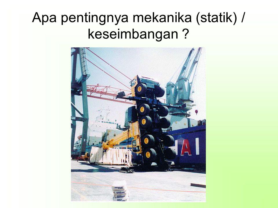 Apa pentingnya mekanika (statik) / keseimbangan ?