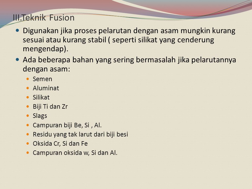 Keunggulan teknik fusion: 1.Elektrolit anorganik yang meleleh (flux) diketahui sangat mudah larut.