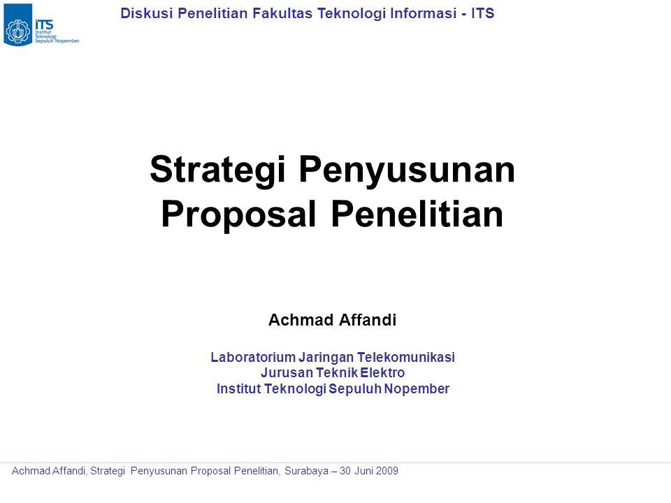 Diskusi Penelitian Fakultas Teknologi Informasi - ITS Achmad Affandi, Strategi Penyusunan Proposal Penelitian, Surabaya – 30 Juni 2009 Strategi Penyus