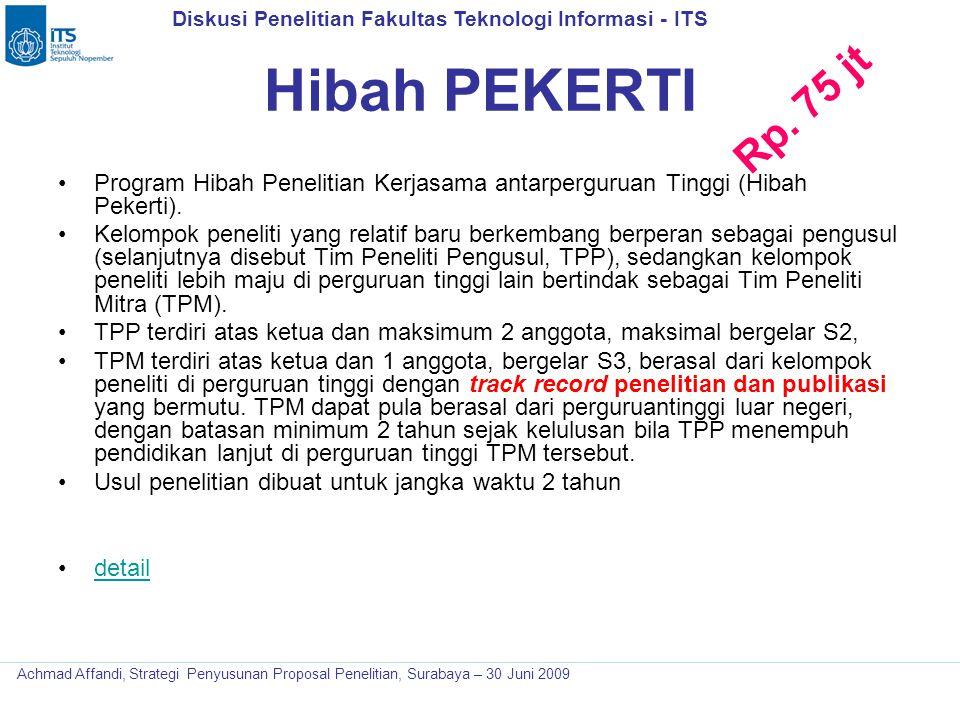 Diskusi Penelitian Fakultas Teknologi Informasi - ITS Achmad Affandi, Strategi Penyusunan Proposal Penelitian, Surabaya – 30 Juni 2009 Hibah PEKERTI P