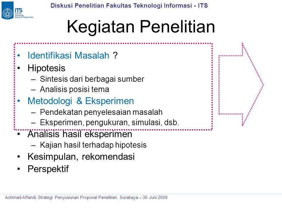 Diskusi Penelitian Fakultas Teknologi Informasi - ITS Achmad Affandi, Strategi Penyusunan Proposal Penelitian, Surabaya – 30 Juni 2009 Kegiatan Peneli
