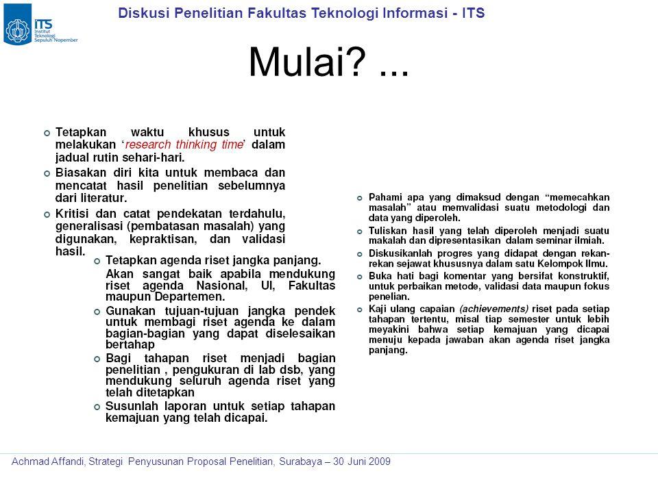 Diskusi Penelitian Fakultas Teknologi Informasi - ITS Achmad Affandi, Strategi Penyusunan Proposal Penelitian, Surabaya – 30 Juni 2009 Mulai?...