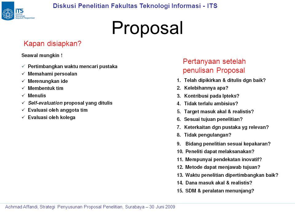 Diskusi Penelitian Fakultas Teknologi Informasi - ITS Achmad Affandi, Strategi Penyusunan Proposal Penelitian, Surabaya – 30 Juni 2009 Proposal Kapan