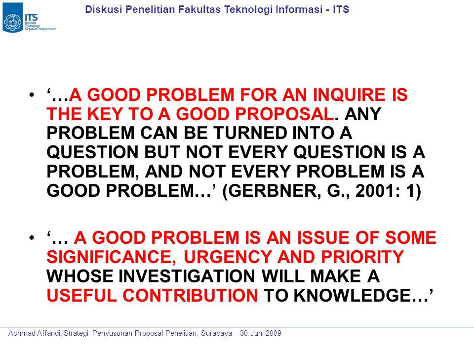 Diskusi Penelitian Fakultas Teknologi Informasi - ITS Achmad Affandi, Strategi Penyusunan Proposal Penelitian, Surabaya – 30 Juni 2009 '…A GOOD PROBLE