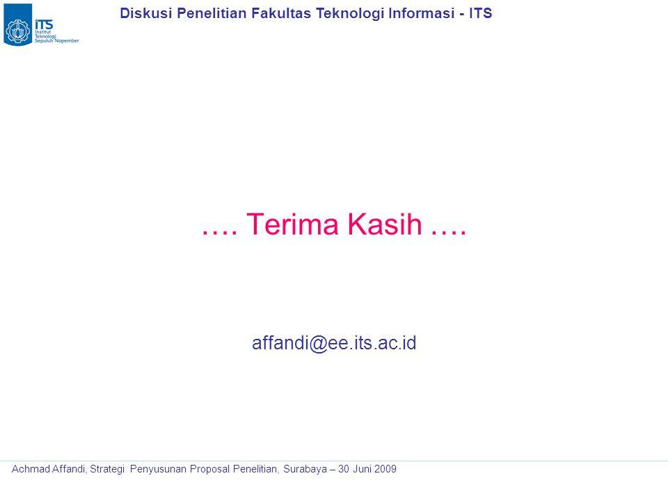 Diskusi Penelitian Fakultas Teknologi Informasi - ITS Achmad Affandi, Strategi Penyusunan Proposal Penelitian, Surabaya – 30 Juni 2009 …. Terima Kasih